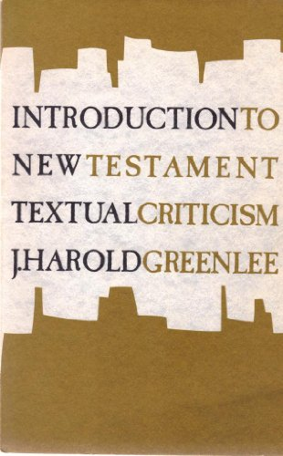 Introduction to New Testament Textual Criticism: J. Harold Greenlee