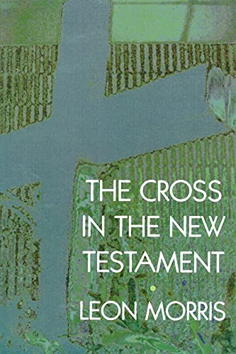 Cross in the New Testament, The: Morris, Leon