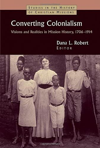9780802817631: Converting Colonialism: Visions and Realities in Mission History, 1706-1914 (Studies in the History of Christian Missions (Paperback))