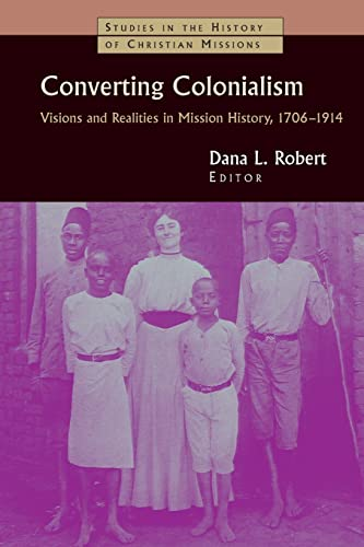 9780802817631: Converting Colonialism: Vision and Realities in Mission History, 1706-1914