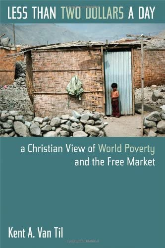 9780802817679: Less Than Two Dollars a Day: A Christian View of World Poverty and the Free Market