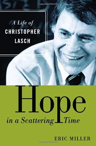 Hope in a Scattering Time A Life of Christopher Lasch