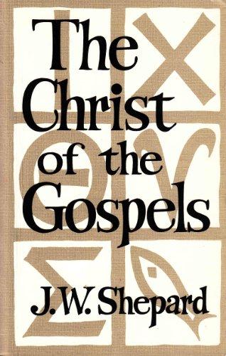 Christ of the Gospels: Shepard, John W.