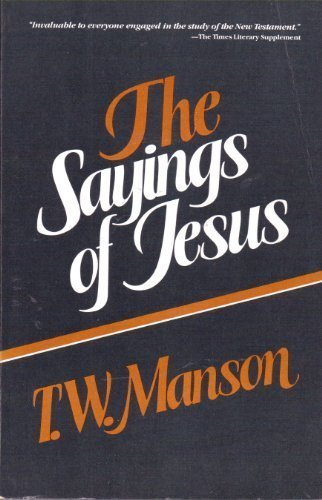 The Sayings of Jesus: As Recorded in: Manson, T. W.