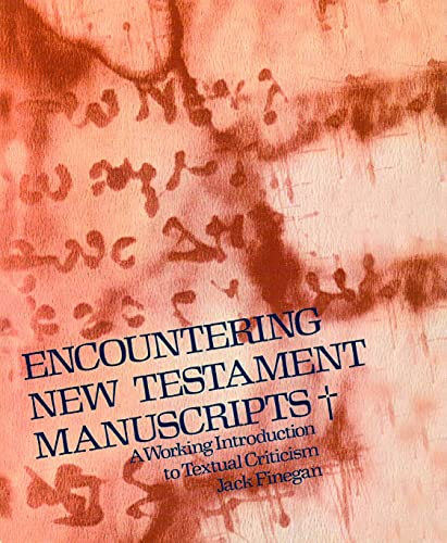 Encountering New Testament Manuscripts: A Working Introduction: Mr. Jack Finegan