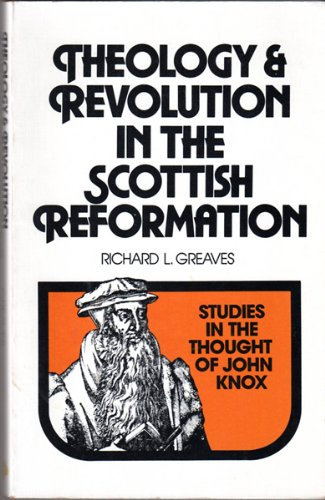 9780802818478: Theology and revolution in the Scottish reformation: Studies in the thought of John Knox