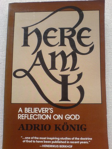 Here Am I A Believer's Reflection on God: Adrio Konig