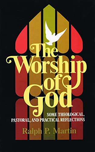 9780802819345: The Worship of God: Some Theological, Pastoral, and Practical Reflections