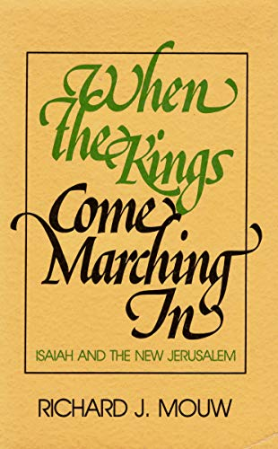 When the Kings Come Marching In: Isaiah and the New Jerusalem: Mouw, Richard J.