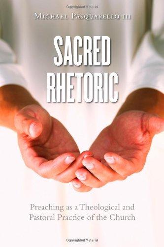 Sacred Rhetoric : Preaching as a Theological: Pasquarello, Michael, 3rd;