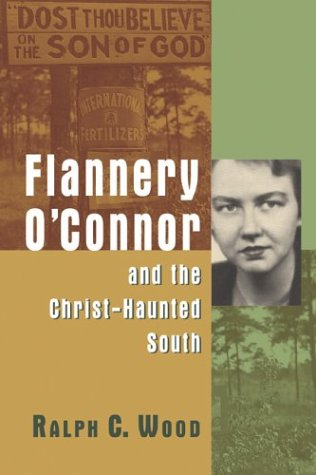 Flannery O'Connor and the Christ-Haunted South: Wood, Ralph C.