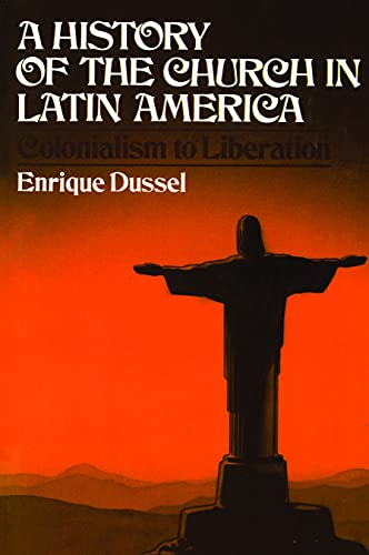 9780802821317: A History of the Church in Latin America: Colonialism to Liberation
