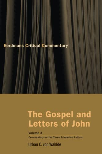 The Gospel and Letters of John, Volume 3: The Three Johannine Letters (The Eerdmans Critical ...