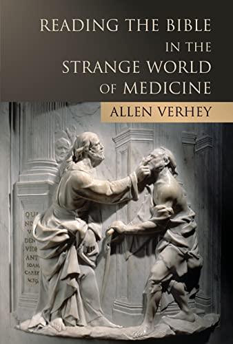 Reading The Bible In The Strange World Of Medicine: Verhey, Allen