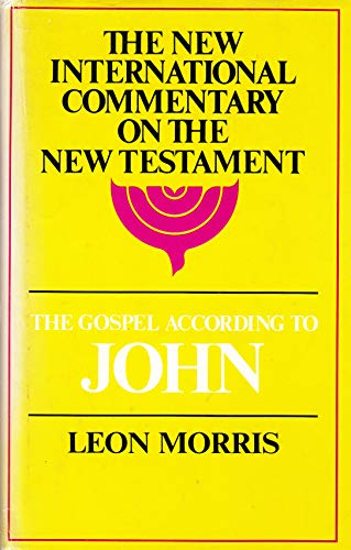 The Gospel According to John (The New International Commentary on the New Testament): Leon Morris