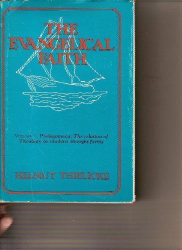9780802823427: The Evangelical Faith, Vol. 1: Prolegomena - The relation of theology to modern thought forms