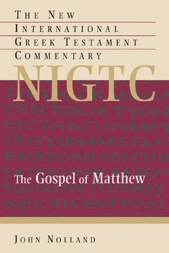 The Gospel of Matthew (The New International Greek Testament Commentary): Nolland, John