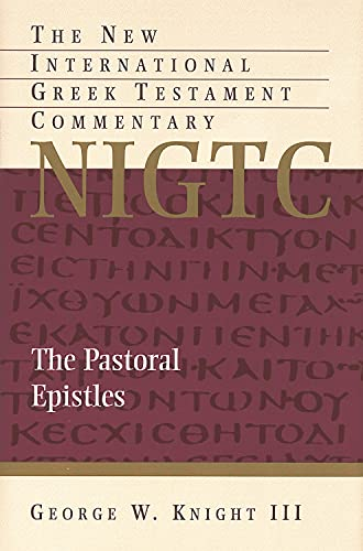 The Pastoral Epistles (The New International Greek: George W. Knight,