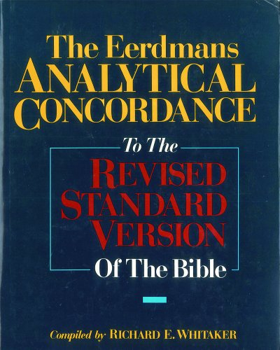 The Eerdmans Analytical Concordance to the Revised Standard Version of the Bible: Whitaker, Richard...
