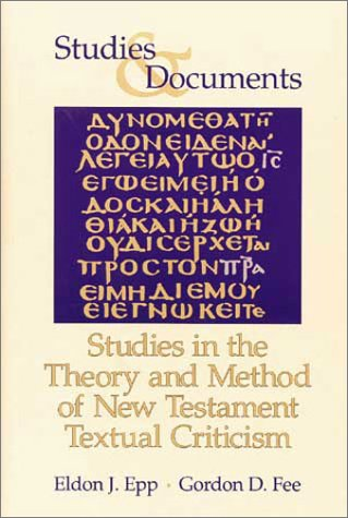 Studies in the Theory and Method of New Testament Textual Criticism (Studies and Documents)