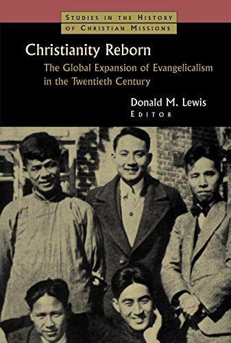 9780802824837: Christianity Reborn: The Global Expansion of Evangelicalism in the Twentieth Century (Studies in the History of Christian Missions)