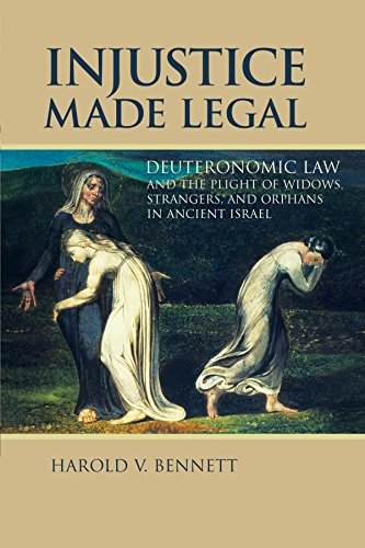 Injustice Made Legal: Deuteronomic Law and the Plight of Widows, Strangers, and Orphans in Ancient ...