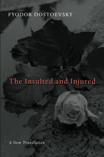 The Insulted and Injured: Dostoevsky, Fyodor