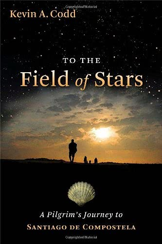 9780802825926: To the Field of Stars: A Pilgrim's Journey to Santiago De Compostela