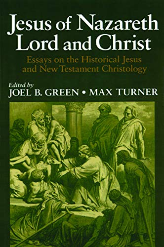 Jesus of Nazareth Lord and Christ: Essays on the Historical Jesus and New Testament Christology
