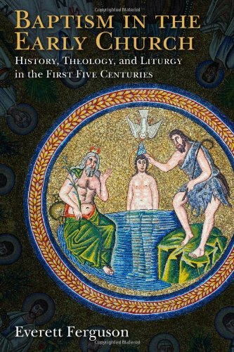 Baptism in the Early Church: History, Theology,: Ferguson, Everett
