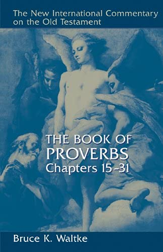 9780802827760: The Book of Proverbs, Chapters 15-31 (THE NEW INTERNATIONAL COMMENTARY ON THE OLD TESTAMENT)