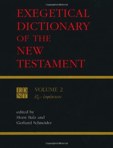 Exegetical Dictionary of the New Testament, Vol. 2: Balz, Horst and Gerhard Schneider, Eds.