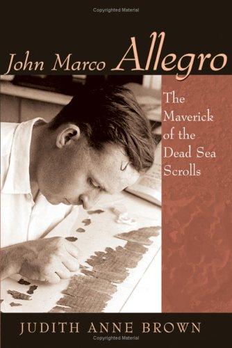 9780802828491: John Marco Allegro: The Maverick of the Dead Sea Scrolls (Studies in the Dead Sea Scrolls & Related Literature)