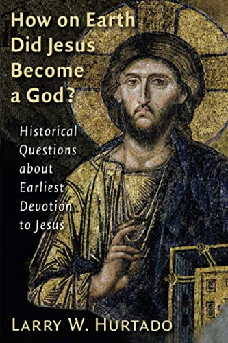 9780802828613: How on Earth Did Jesus Become a God?: Historical Questions about Earliest Devotion to Jesus