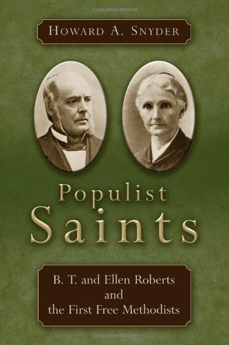 Populist Saints: B. T. and Ellen Roberts and the First Free Methodists: Howard A. Snyder