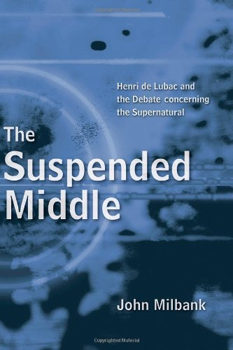 9780802828996: The Suspended Middle: Henri De Lubac and the Debate Concerning the Supernatural