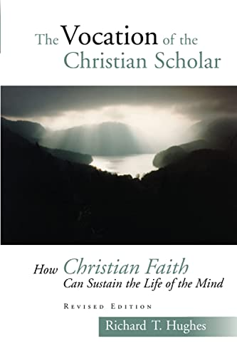 9780802829153: The Vocation of the Christian Scholar: How Christian Faith Can Sustain the Life of the Mind