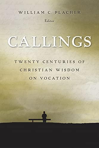 Callings: Twenty Centuries of Christian Wisdom on Vocation (Paperback): William C. Placher