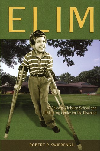 Elim: A Chicago Christian School And Life-training: Robert P. Swierenga