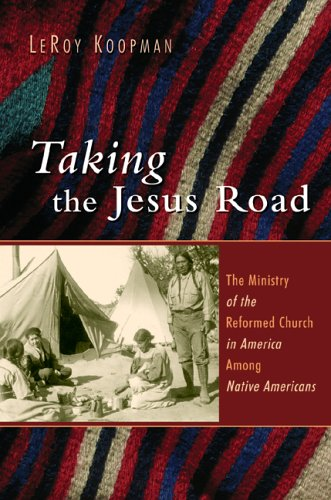 9780802831255: Taking the Jesus Road: The Ministry of the Reformed Church in America Among Native Americans (Historical Series of the Reformed Church in America)