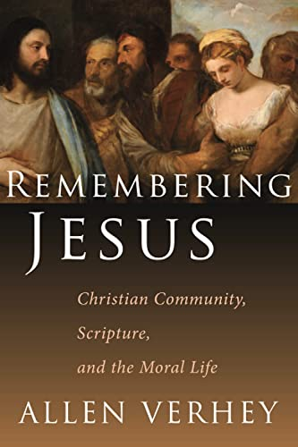 Remembering Jesus: Christian Community, Scripture, and the Moral Life (Paperback): Allen Verhey