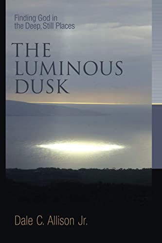 9780802832184: The Luminous Dusk: Finding God in the Deep, Still Places