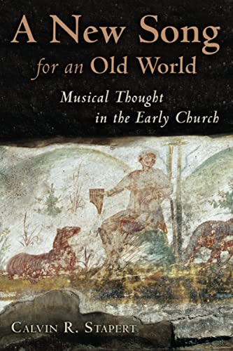 9780802832191: A New Song for an Old World: Musical Thought in the Early Church (Calvin Institute of Christian Worship Liturgical Studies)