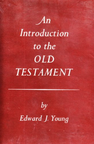 Introduction to the Old Testament: Edward J. Young