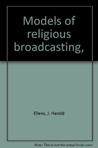 Models of religious broadcasting, (080283437X) by J. Harold Ellens