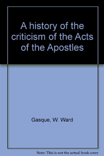 A History of the Criticism of the: W. Ward Gasque