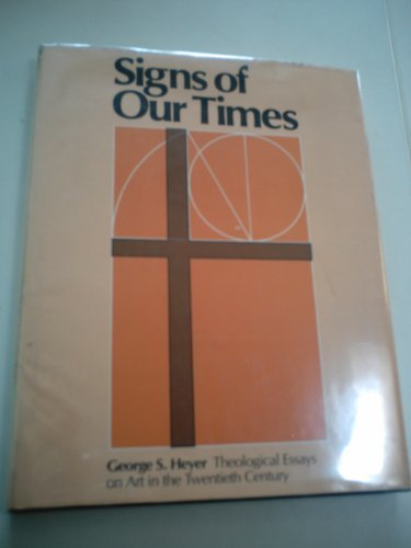 Signs of Our Times: Theological Essays on Art in the Twentieth [20th] Century