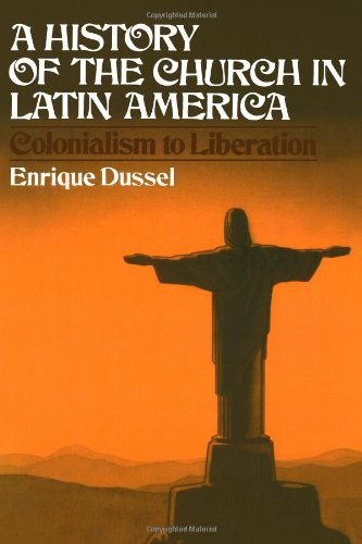 9780802835482: A History of the Church in Latin America: Colonialism to Liberation (1492-1979)