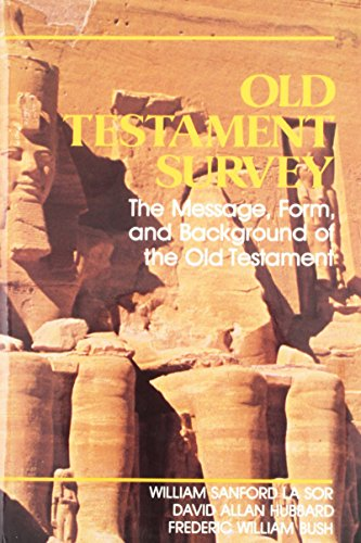 Old Testament Survey: The Message, Form and: William Sanford LaSor;