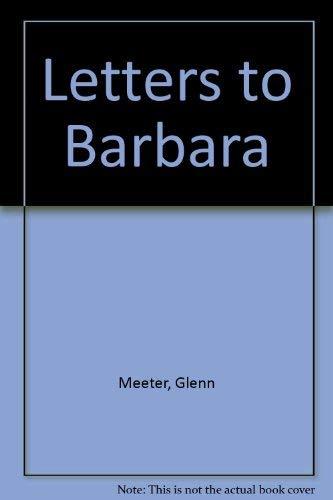 Letters to Barbara: Glenn Meeter